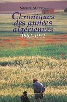 Couverture du livre « Chroniques des années algériennes, 1962-1972 » de Michel Martini aux éditions Bouchene
