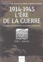 Couverture du livre « 1914-1945, L'Ere De La Guerre, Nazisme, Occupations, Pratiques Genocides T.2 ; 1939-1945 » de Collectif aux éditions Agnes Vienot