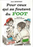 Couverture du livre « Pour ceux qui se foutent du foot » de Jean Geoffroy et Jean-Pierre Chacun aux éditions Bordessoules