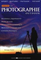 Couverture du livre « Toute La Photographie Outdoor » de Philippe Poulet aux éditions Mission Speciale