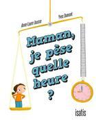 Couverture du livre « Maman, je pèse quelle heure ? » de Yves Dumont et Anne-Laure Jousse aux éditions Isatis