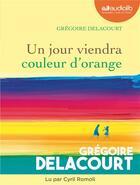 Couverture du livre « Un jour viendra couleur d'orange - livre audio 1 cd mp3 » de Gregoire Delacourt aux éditions Audiolib
