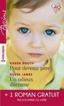 Couverture du livre « Pour devenir père ; un odieux dilemme ; un amant trop parfait » de Christine Rimmer et Silver James et Karen Booth aux éditions Harlequin