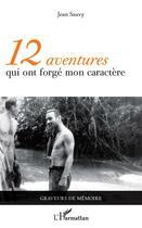 Couverture du livre « 12 aventures qui ont forgé mon caractère » de Jean Sauvy aux éditions L'harmattan
