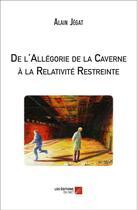 Couverture du livre « De l'allégorie de la caverne à la relativité restreinte » de Alain Jegat aux éditions Editions Du Net
