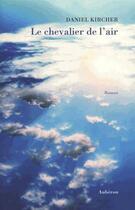Couverture du livre « Le chevalier de l'air » de Daniel Kircher aux éditions Auberon