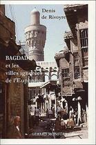 Couverture du livre « Bagdad et les villes ignorées de l'Euphrate » de Denis De Rivoyre aux éditions Monfort Gerard