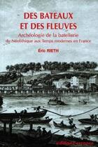 Couverture du livre « Des bateaux et des fleuves : archéologie de la batellerie » de Eric Rieth aux éditions Errance