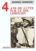 Couverture du livre « Quatre Ans De Lutte Sur Le Sol Limousin » de Georges Guingouin aux éditions Lucien Souny