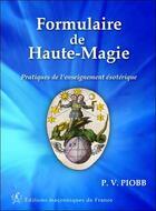 Couverture du livre « Formulaire de haute-magie ; pratique de l'enseignement ésotérique » de Pierre Piobb aux éditions Edimaf