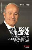 Couverture du livre « Issad Rebrab : voir grand, commencer petit et aller vite » de Taieb Hafsi aux éditions Casbah