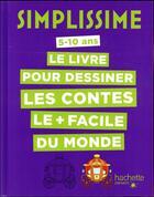 Couverture du livre « Simplissime ; le livre pour dessiner les contes le + facile du monde » de Lise Herzog aux éditions Hachette Enfants