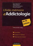 Couverture du livre « L'aide-mémoire d'addictologie en 55 notions » de Jean-Pierre Couteron et Patrick Fouillard et Alain Morel aux éditions Dunod