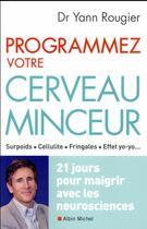 Couverture du livre « Programmez votre cerveau minceur ; 21 jours pour maigrir avec les neurosciences » de Yann Rougier aux éditions Albin Michel