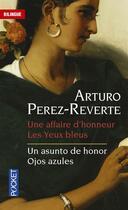 Couverture du livre « Une affaire d'honneur et les yeux bleus ; un asunto de honor et ojos azules » de Arturo Perez-Reverte aux éditions Pocket