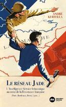 Couverture du livre « Le réseau Jade ; l'Intelligence Service britannique au coeur de la Résistance française » de Andre Kervella aux éditions Nouveau Monde