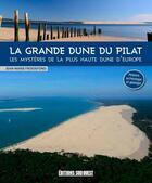 Couverture du livre « La grande dune du Pilat ; les mystères de la plus haute dune d'Europe » de Jean-Marie Froidefond aux éditions Sud Ouest Editions