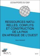Couverture du livre « Ressources naturelles, conflits et construction de la paix en Afrique de l'Ouest » de Bruno Hellendorff aux éditions Bebooks