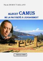 Couverture du livre « Camus ; de la pauvreté à l'engagement » de Nicole Dubus Vaillant aux éditions Vaillant Editions