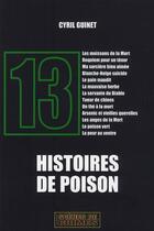 Couverture du livre « Treize histoires de poisons » de Guinet C aux éditions Scenes De Crime