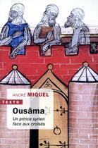 Couverture du livre « Ousâma ; un prince syrien face aux croisés » de Andre Miquel aux éditions Tallandier