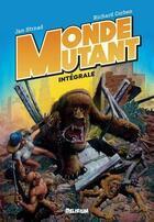 Couverture du livre « Monde mutant ; intégrale » de Richard Corben et Jan Strnad aux éditions Editions Delirium
