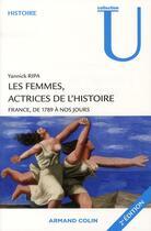 Couverture du livre « Les femmes, actrices de l'histoire ; France, de 1789 à nos jours (2e édition) » de Yannick Ripa aux éditions Armand Colin