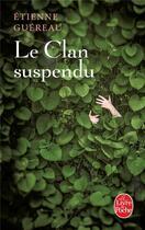 Couverture du livre « Le clan suspendu » de Etienne Guereau aux éditions Lgf