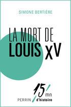 Couverture du livre « La mort de Louis XV » de Simone Bertiere aux éditions Perrin