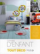 Couverture du livre « Tout déco ; chambre d'enfant » de Olivier Doriath et Sophie Doriath aux éditions Solar
