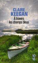 Couverture du livre « À travers les champs bleus » de Claire Keegan aux éditions 10/18
