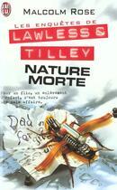 Couverture du livre « Enquetes de lawless et tilley t4 - nature morte (les) » de Malcolm Rose aux éditions J'ai Lu