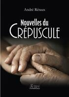 Couverture du livre « Nouvelles du crépuscules » de Andre Retaux aux éditions Amalthee
