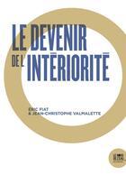 Couverture du livre « Le devenir de l'intériorité » de Eric Fiat et Jean-Christophe Valmalette aux éditions Bord De L'eau