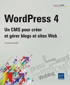 Couverture du livre « WordPress 4 ; un CMS pour créer et gérer blogs et sites web » de Christophe Aubry aux éditions Eni