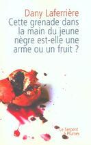 Couverture du livre « Cette grenade dans la main du jeune nègre, est-elle une arme ou un fruit ? » de Dany Laferriere aux éditions Serpent A Plumes