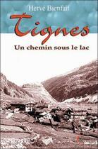 Couverture du livre « Tignes, un chemin sous le lac » de Herve Bienfait aux éditions Clc Editions