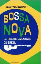 Couverture du livre « Bossa nova ; la grande aventure du Brésil » de Jean-Paul Delfino aux éditions Le Passage