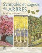 Couverture du livre « Symboles et sagesse des arbres ; la voie du renouveau » de Alice Peck aux éditions Vega