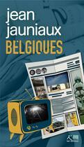 Couverture du livre « Belgiques » de Jean Jauniaux aux éditions Ker Editions