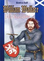 Couverture du livre « William Wallace, le cri de la liberté » de Balti/Beatrice aux éditions Yoran Embanner