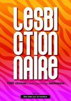 Couverture du livre « Le lesbictionnaire : 1000 choses à savoir quand on est lesbienne » de Jeremy Patiner et Tiphaine Bressin aux éditions Des Ailes Sur Un Tracteur