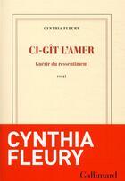 Couverture du livre « Ci-gît l'amer ; guérir du ressentiment » de Cynthia Fleury aux éditions Gallimard