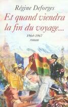 Couverture du livre « Et quand viendra la fin du voyage... (1964-1967) » de Regine Deforges aux éditions Fayard