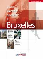 Couverture du livre « Ouvrir un point de vente à Bruxelles (édition 2009/2010) » de Mission Economique De Beyrouth aux éditions Ubifrance