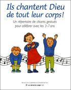 Couverture du livre « Ils chantent Dieu tout leur corps ! ; un répertoire de chants gestués pour célébrer avec les 3-7 ans » de Cerp aux éditions Seneve