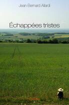 Couverture du livre « Échappées tristes » de Jean-Bernard Allardi aux éditions Edilivre-aparis