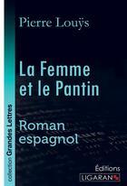 Couverture du livre « La Femme et le Pantin (grands caractères) - Roman espagnol » de Pierre Louys aux éditions Ligaran