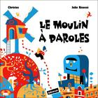 Couverture du livre « Le moulin à paroles » de Julie Ricosse et Christos aux éditions Balivernes