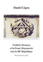 Couverture du livre « Frédéric Desmons et la franc-maçonnerie sous la IIIe République » de Daniel Ligou aux éditions Theolib